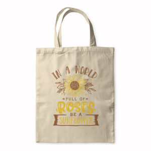 In A World Full Of Roses Be A Sunflower – Tote Bag