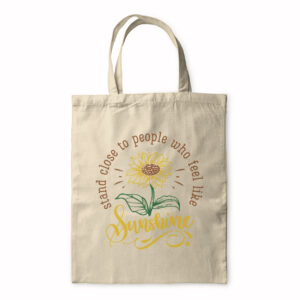 Stand Close To People Who Feel Like Sunshine – Tote Bag