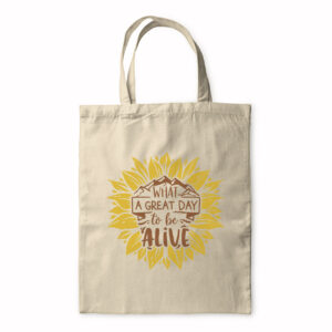 What A Great Day To Be Alive – Tote Bag