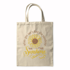 When You Can't Find The Sunshine Be The Sunshine – Tote Bag