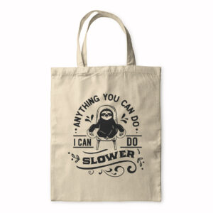 Anything You Can Do I Can Do Slower – Tote Bag