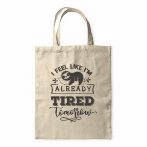 I Feel Like I'm Already Tired Tomorrow – Tote Bag