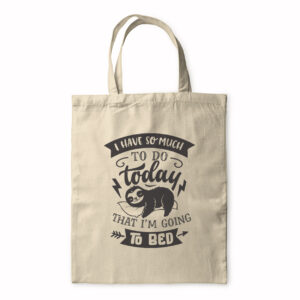 I Have So Much To Do Today That I'm Going To Bed – Tote Bag