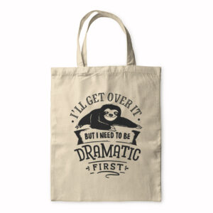 I'll Get Over It But I Need To Be Dramatic First – Tote Bag
