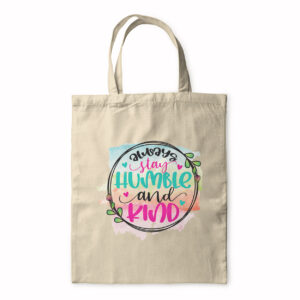 Always Stay Humble And Be Kind – Tote Bag