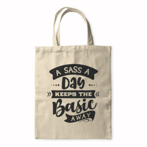 A Sass A Day Keeps The Basic Away – Tote Bag