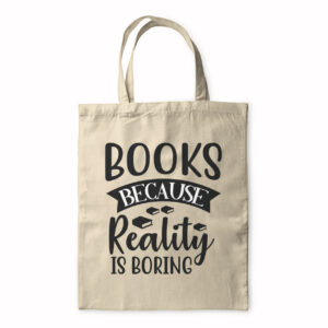 Books Because Reality Is Boring – Tote Bag