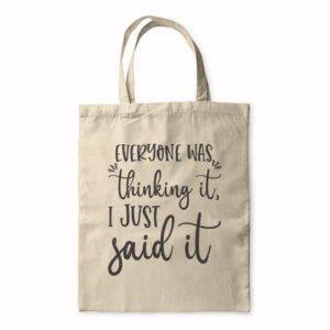 Everyone Was Thinking It I Just Said It – Tote Bag