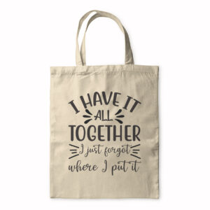 I Have It All Together I Just Forgot Where I Put It – Tote Bag