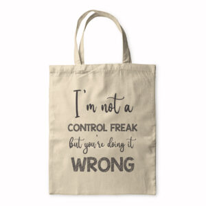 I'm Not A Control Freak But You're Doing It Wrong – Tote Bag
