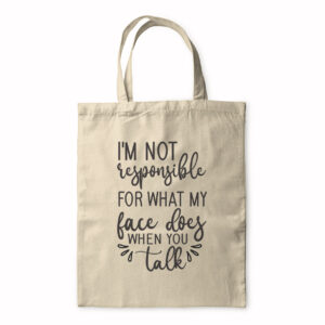 I'm Not Responsible For What My Face Does When You Talk – Tote Bag