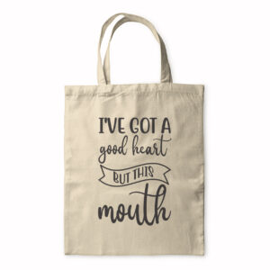 I've Got A Good Heart But This Mouth – Tote Bag
