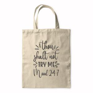Thou Shalt Not Try Me Mood 24:7 – Tote Bag