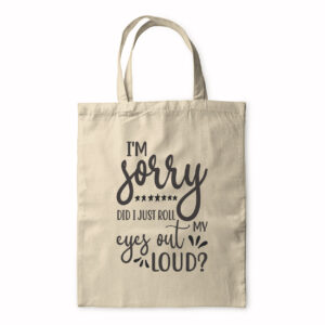 I'm Sorry Did I Just Roll My Eyes Out Loud – Tote Bag