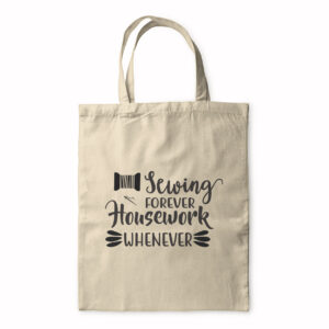 Sewing Forever Housework Whenever – Tote Bag