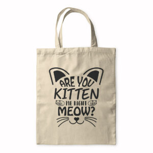 Are You Kitten Me Right Meow – Tote Bag