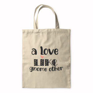 A Love Like Gnome Other – Tote Bag