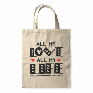 All My Love All My Life – Tote Bag
