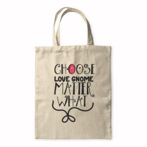 Choose Love Gnome Matter What – Tote Bag