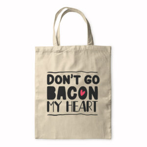 Don't Go Bacon My Heart – Tote Bag