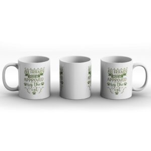 All Friends Must Be Approved By The Cat – Printed Mug