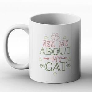 Ask Me About My Cat – Printed Mug