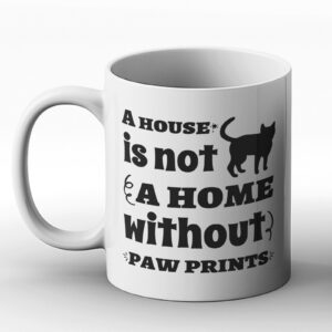 A House Is Not A Home Without Paw Prints – Printed Mug