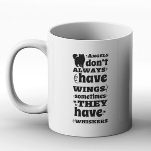 Angels Don't Always Have Wings Sometimes They Have Whiskers – Printed Mug