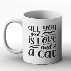 All You Need Is Love And A Cat – Printed Mug