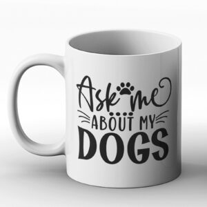 Ask Me About My Dogs – Printed Mug Design for Dog Lovers