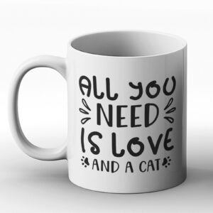All You Need Is Love And A Cat – Printed Mug Design for Cat Lovers