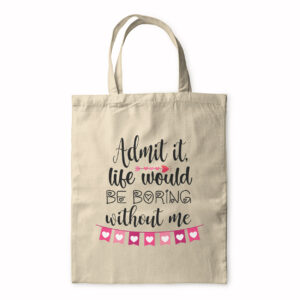 Admit It Life Would Be Boring Without Me – Tote Bag