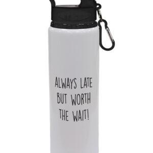 Always Late But Worth The Wait – Fun Motivational Design Drinks Bottle