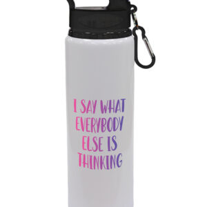 I Say What Everybody Else Is Thinking – Fun Designs – Sports Bottle