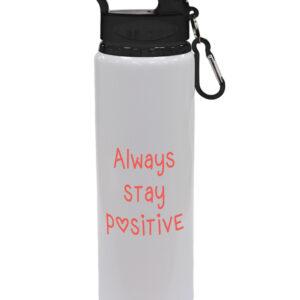 Always Stay Positive Drinks Bottle – Motivational Design Drinks Bottle