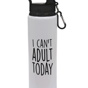 I Can't Adult Today – Funny Drinks Bottle