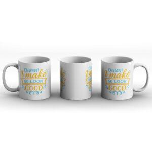 Damn! I Make 50 Look Good! – Printed Mug