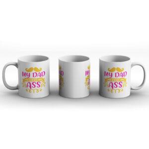 My Dad Kicks Ass  – Printed Mug