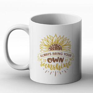 Always Bring Your Own Sunshine – Gift Mug