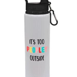 It's Too Peopley Outside – Funny Gift, Drinks Bottle