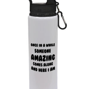 Once In A While Someone Amazing Comes Along And Here I Am – Fun Gift, Drinks Bottle