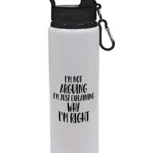 I'm Not Arguing I'm Just Explaining Why I'm Right – Fun Gift, Drinks Bottle