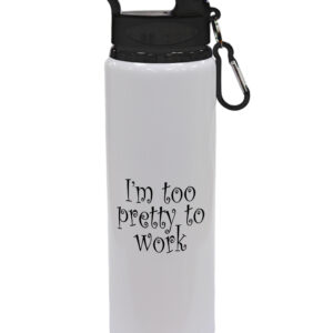 I'm Too Pretty To Work – Fun Gift, Drinks Bottle