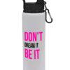 Don't Dream It Be It - Fun Gift Design - Drinks Bottle