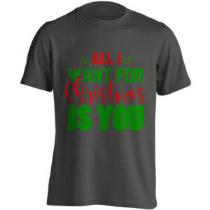 Christmas Clothing – All I Want For Christmas Is You – Black Adult T-shirt (SM-5XL)