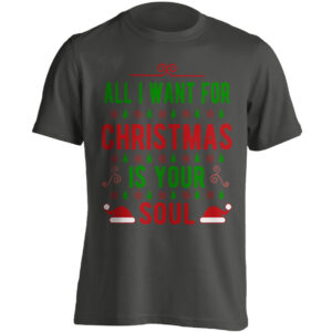 Christmas Clothing – All I Want For Christmas Is Your Soul – Black Adult T-shirt (SM-5XL)