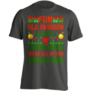Christmas Clothing – Fun Old Fashioned Family Christmas We're All In This Together – Black Adult T-shirt (SM-5XL)