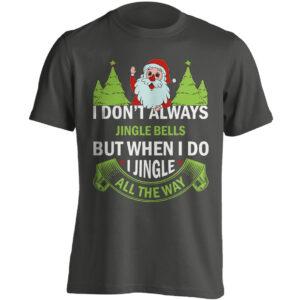 Christmas Clothing – I Don't Always Jingle Bells, But When I Do I Jingle All The Way – Black Adult T-shirt (SM-5XL)
