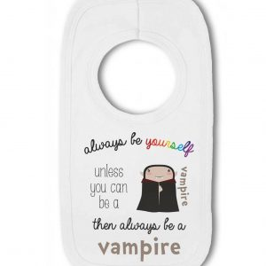 Always be Yourself Unless you can be a Vampire then be a Vampire funny – Baby Pullover Bib