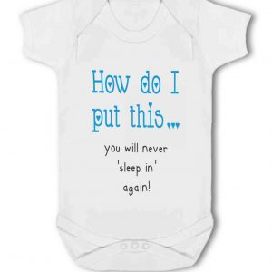 How Do I Put This, You'll Never Sleep in Again blue – Baby Vest